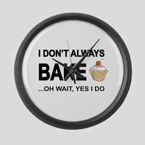 I Don't Always Bake, Oh Wait Yes Large Wall Cl