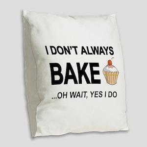 I Don't Always Bake, Oh Wait Yes I Do Burlap Throw