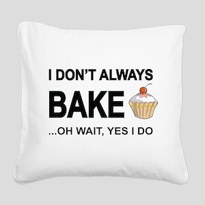 I Don't Always Bake, Oh Wait Yes I Do Square Canva