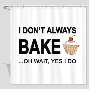 I Don't Always Bake, Oh Wait Yes I Do Shower Curta