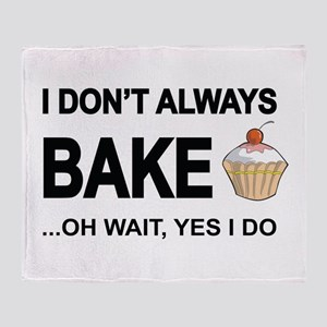 I Don't Always Bake, Oh Wait Yes Do Throw Blan