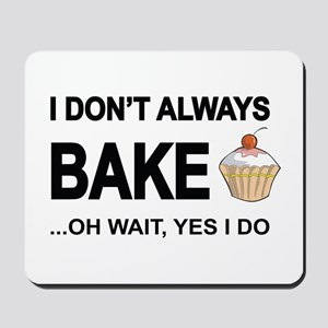 I Don't Always Bake, Oh Wait Yes I Do Mousepad