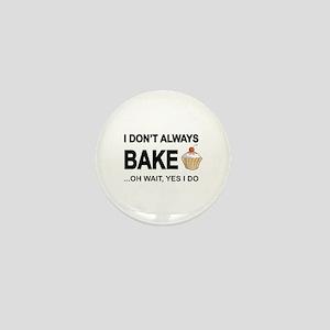 I Don't Always Bake, Oh Wait Yes I Do Mini But