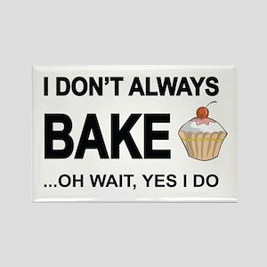 I Don't Always Bake, Oh Wait Yes I Do Magnets