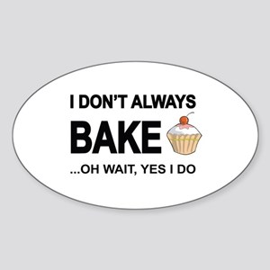 I Don't Always Bake, Oh Wait Yes I Do Sticker