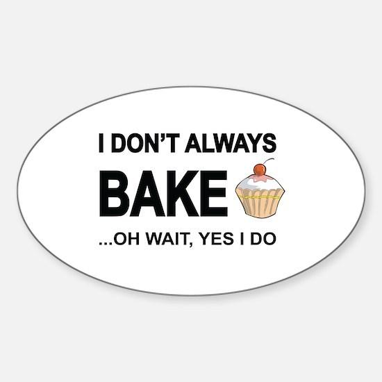 I Don't Always Bake, Oh Wait Yes I Do Decal