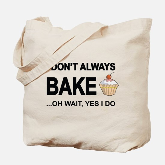I Don't Always Bake, Oh Wait Yes I Do Tote Bag