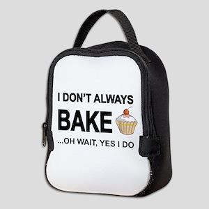 I Don't Always Bake, Oh Wait Neoprene Lunch Ba