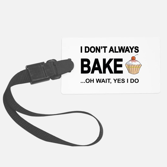 I Don't Always Bake, Oh Wait Yes Luggage Tag