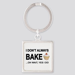 I Don't Always Bake, Oh Wait Yes I Do Keychain