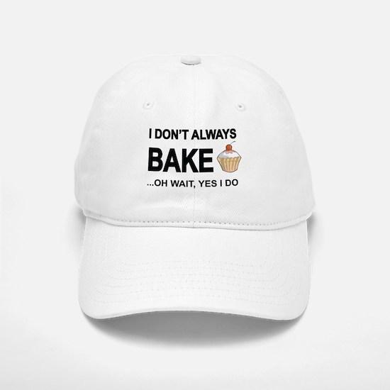 I Don't Always Bake, Oh Wait Yes I Do Baseball Baseball Baseball Cap