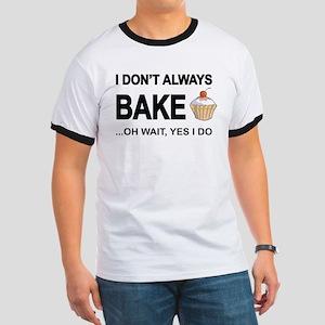I Don't Always Bake, Oh Wait Yes I Do T-Shirt