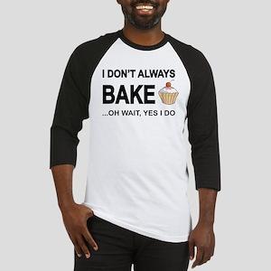 I Don't Always Bake, Oh Wait Yes I Do Baseball Jer