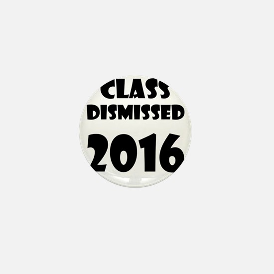 Class Dismissed 2016 Mini Button