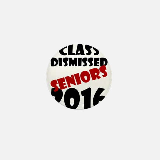 Class Dismissed Seniors 2016 Mini Button