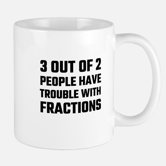 3 Out Of 2 People Have Trouble With Fractions Mugs