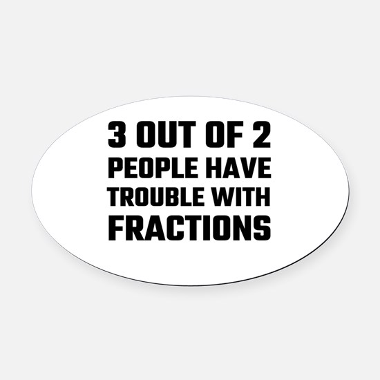 3 Out Of 2 People Have Trouble Wit Oval Car Magnet