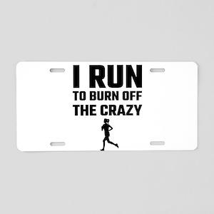 I Run To Burn Off The Crazy Aluminum License Plate