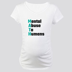 MATH Mental Abuse To Humans Maternity T-Shirt