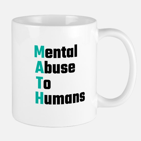 MATH Mental Abuse To Humans Mugs