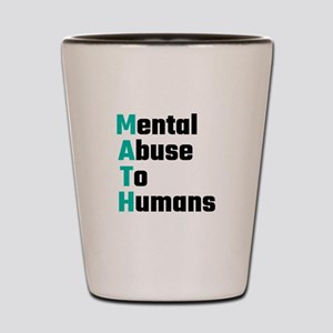 MATH Mental Abuse To Humans Shot Glass