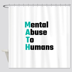 MATH Mental Abuse To Humans Shower Curtain