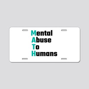 MATH Mental Abuse To Humans Aluminum License Plate