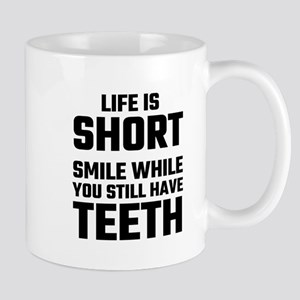 Life Is Short, Smile While You Still Have Tee Mugs