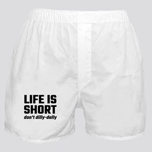 Life Is Short, Don't Dilly-Dally Boxer Shorts