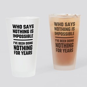 Who Says Nothing Is Impossible Drinking Glass