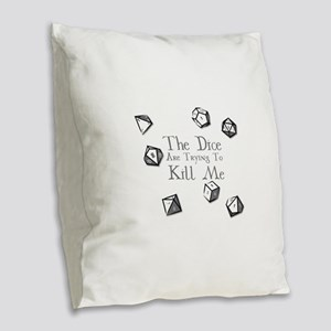 The Dice are Trying to Kill Me Burlap Throw Pillow
