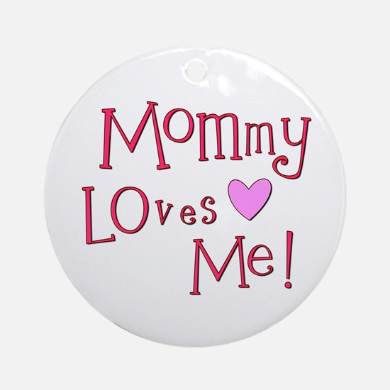 Mommy Loves Me! Ornament (Round)