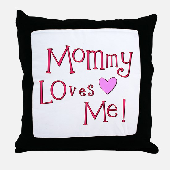 Mommy Loves Me! Throw Pillow
