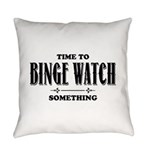 Time To Binge Watch Something Everyday Pillow