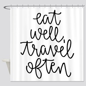 Eat Well, Travel Often Shower Curtain