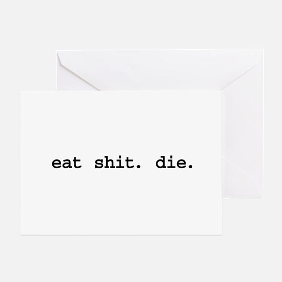 eat shit. die. Greeting Cards