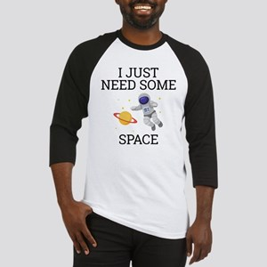 I Need Some Space Baseball Jersey