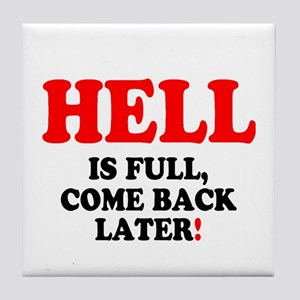 HELL IS FULL - COME BACK LATER! - Tile Coaster