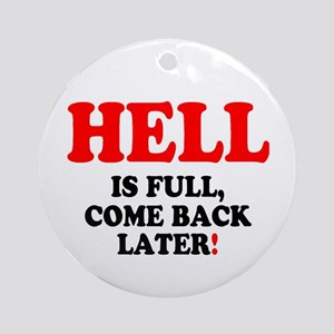 HELL IS FULL - COME BACK LATER! - Round Ornament