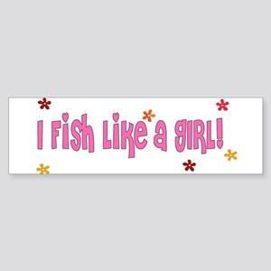 I Fish Like a Girl Bumper Sticker