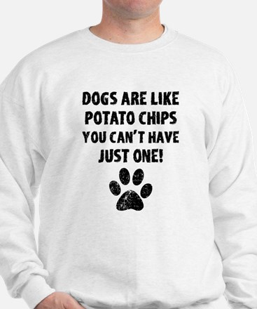 Dogs Are Like Chips Sweatshirt