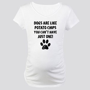 Dogs Are Like Chips Maternity T-Shirt