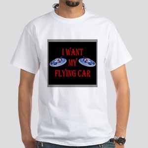 I Want My Flying Car White T-Shirt