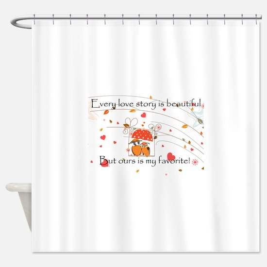 My favorite Love story Shower Curtain