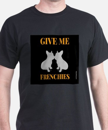 Give Me Frenchies T-Shirt