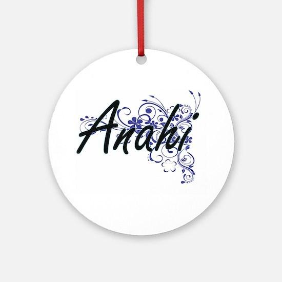Anahi Artistic Name Design with Flo Round Ornament