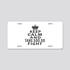 Keep Calm And Tang Soo do F Aluminum License Plate