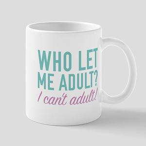 Who Let Me Adult? Mug