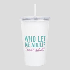 Who Let Me Adult? Acrylic Double-wall Tumbler
