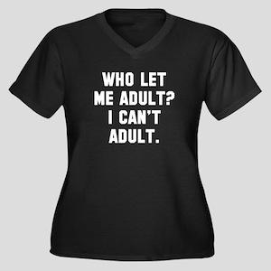 Who Let Me Adult? Women's Plus Size V-Neck Dark T-